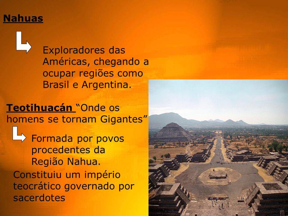 """Exploradores das Américas, chegando a ocupar regiões como Brasil e Argentina. Nahuas Teotihuacán """"Onde os homens se tornam Gigantes"""" Constituiu um imp"""