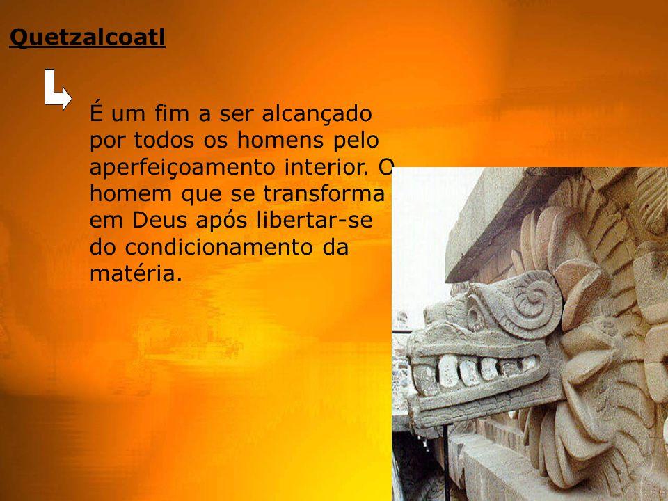 Quetzalcoatl É um fim a ser alcançado por todos os homens pelo aperfeiçoamento interior. O homem que se transforma em Deus após libertar-se do condici