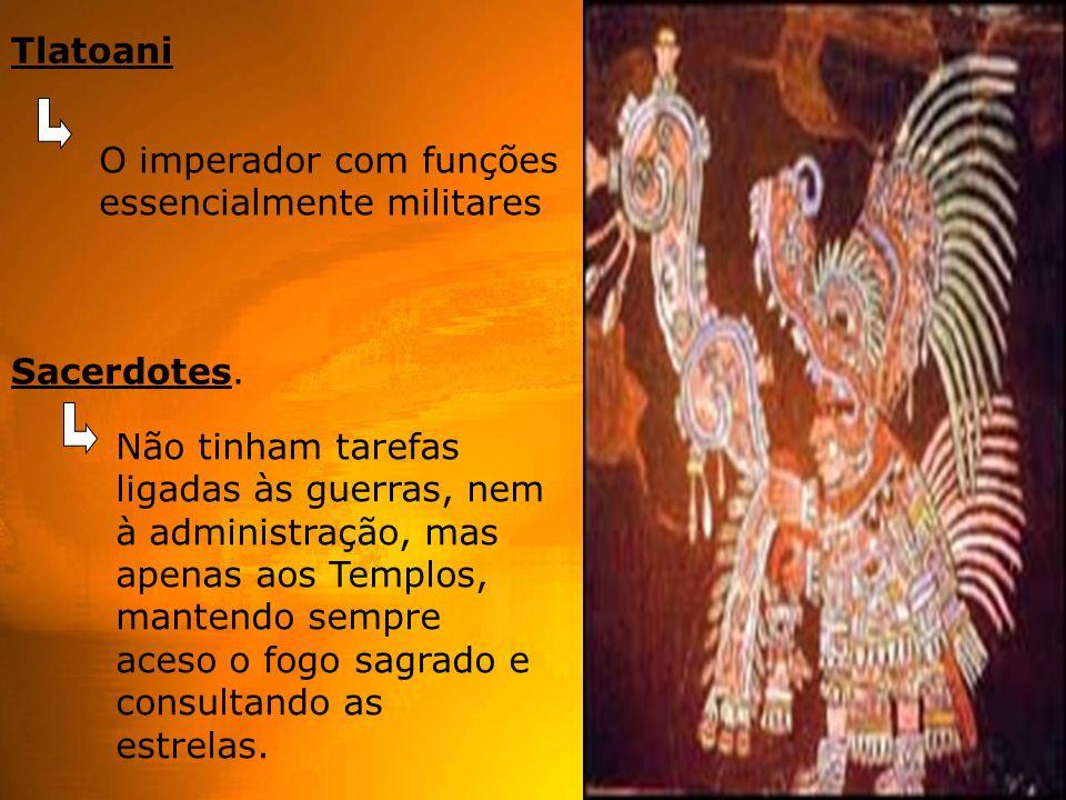 Tlatoani O imperador com funções essencialmente militares Sacerdotes.
