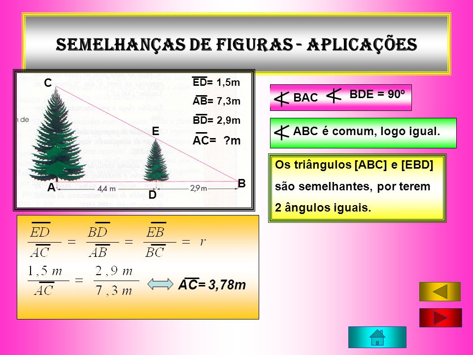 Semelhanças de figuras - APLICAÇÕES A B C D E BAC BDE = 90º ABC é comum, logo igual. Os triângulos [ABC] e [EBD] são semelhantes, por terem 2 ângulos