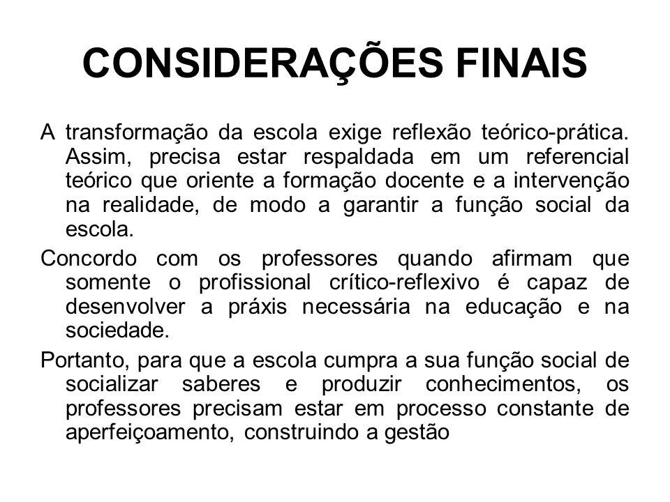 CONSIDERAÇÕES FINAIS A transformação da escola exige reflexão teórico-prática.