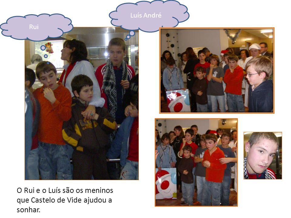 Luís André Rui O Rui e o Luís são os meninos que Castelo de Vide ajudou a sonhar.