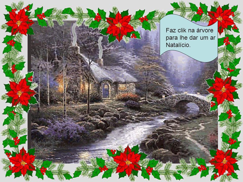 Faz clik na árvore para lhe dar um ar Natalício.