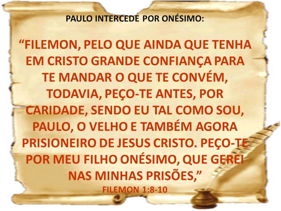 """PAULO INTERCEDE POR ONÉSIMO: """"FILEMON, PELO QUE AINDA QUE TENHA EM CRISTO GRANDE CONFIANÇA PARA TE MANDAR O QUE TE CONVÉM, TODAVIA, PEÇO-TE ANTES, POR"""