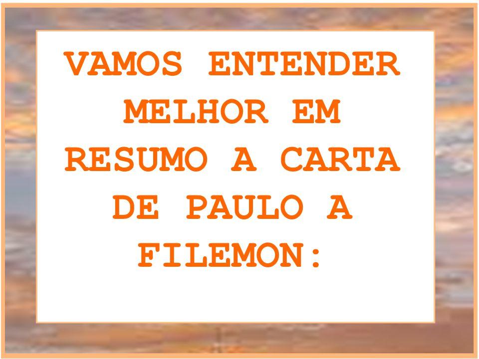 VAMOS ENTENDER MELHOR EM RESUMO A CARTA DE PAULO A FILEMON: