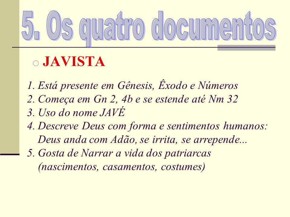 o JAVISTA 1.Está presente em Gênesis, Êxodo e Números 2.Começa em Gn 2, 4b e se estende até Nm 32 3.Uso do nome JAVÉ 4.Descreve Deus com forma e senti