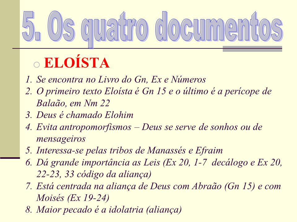 o ELOÍSTA 1.Se encontra no Livro do Gn, Ex e Números 2.O primeiro texto Eloísta é Gn 15 e o último é a perícope de Balaão, em Nm 22 3.Deus é chamado E