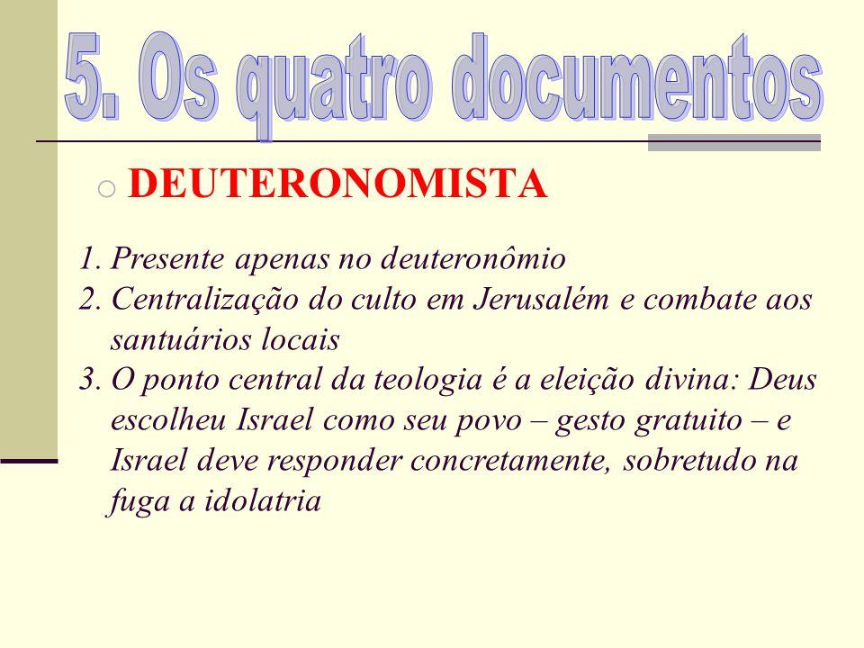 o DEUTERONOMISTA 1.Presente apenas no deuteronômio 2.Centralização do culto em Jerusalém e combate aos santuários locais 3.O ponto central da teologia