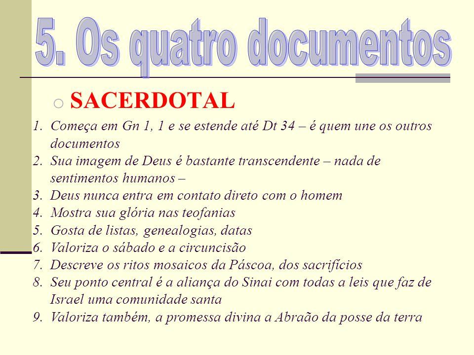 o SACERDOTAL 1.Começa em Gn 1, 1 e se estende até Dt 34 – é quem une os outros documentos 2.Sua imagem de Deus é bastante transcendente – nada de sent