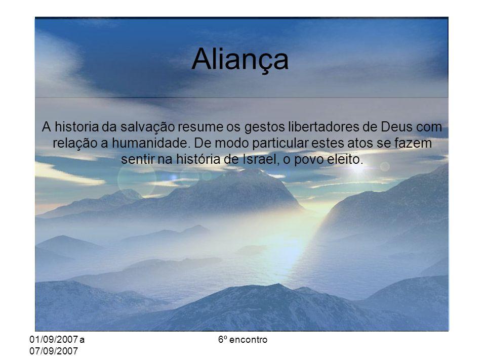 01/09/2007 a 07/09/2007 6º encontro Aliança A historia da salvação resume os gestos libertadores de Deus com relação a humanidade.