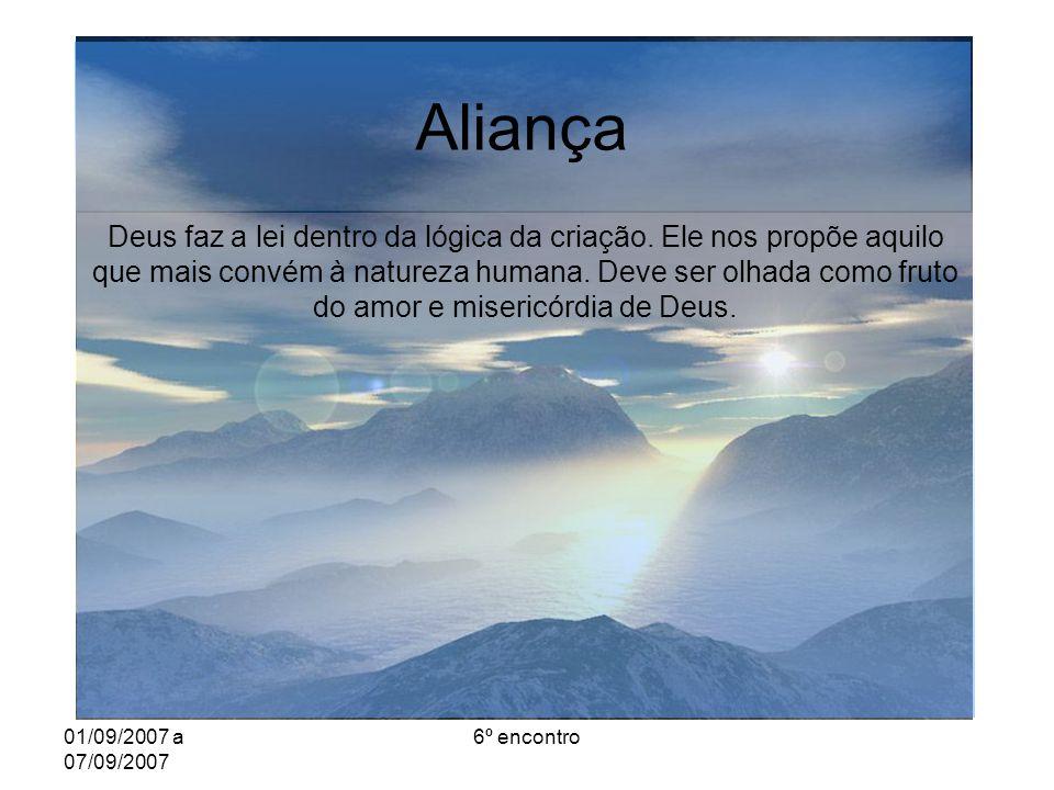 01/09/2007 a 07/09/2007 6º encontro Aliança Deus faz a lei dentro da lógica da criação.