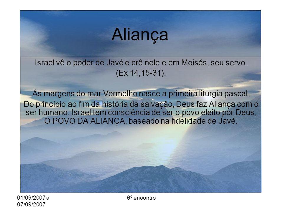 01/09/2007 a 07/09/2007 6º encontro Aliança Israel vê o poder de Javé e crê nele e em Moisés, seu servo.