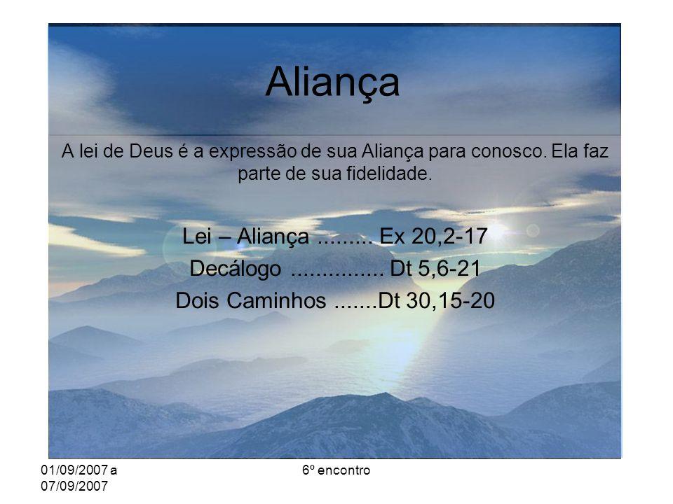01/09/2007 a 07/09/2007 6º encontro Aliança A lei de Deus é a expressão de sua Aliança para conosco.