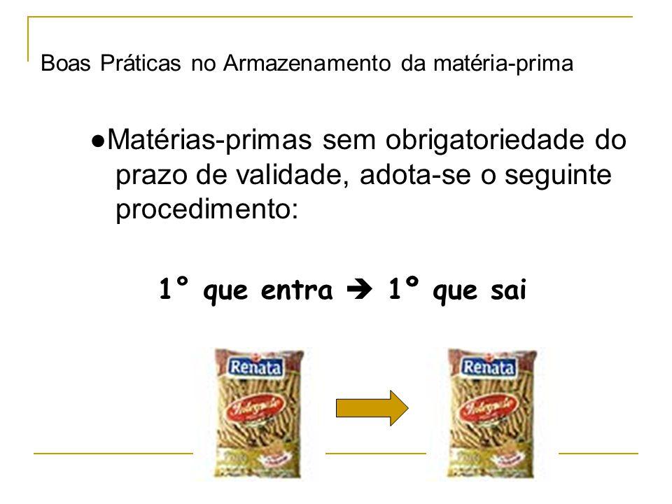 ●Matérias-primas sem obrigatoriedade do prazo de validade, adota-se o seguinte procedimento: 1° que entra  1º que sai Boas Práticas no Armazenamento da matéria-prima