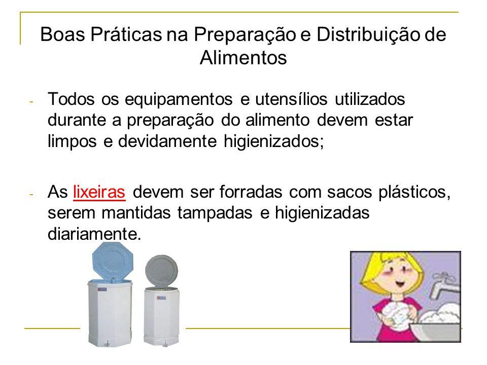 - Todos os equipamentos e utensílios utilizados durante a preparação do alimento devem estar limpos e devidamente higienizados; - As lixeiras devem ser forradas com sacos plásticos, serem mantidas tampadas e higienizadas diariamente.