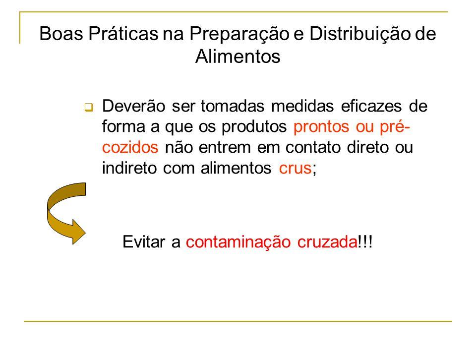  Deverão ser tomadas medidas eficazes de forma a que os produtos prontos ou pré- cozidos não entrem em contato direto ou indireto com alimentos crus; Evitar a contaminação cruzada!!.