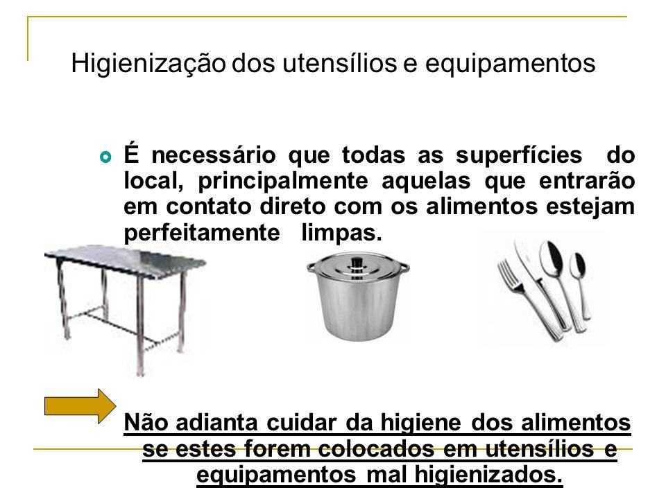 Higienização dos utensílios e equipamentos  É necessário que todas as superfícies do local, principalmente aquelas que entrarão em contato direto com os alimentos estejam perfeitamente limpas.
