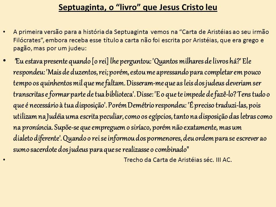 """A primeira versão para a história da Septuaginta vemos na """"Carta de Aristéias ao seu irmão Filócrates"""", embora receba esse título a carta não foi escr"""