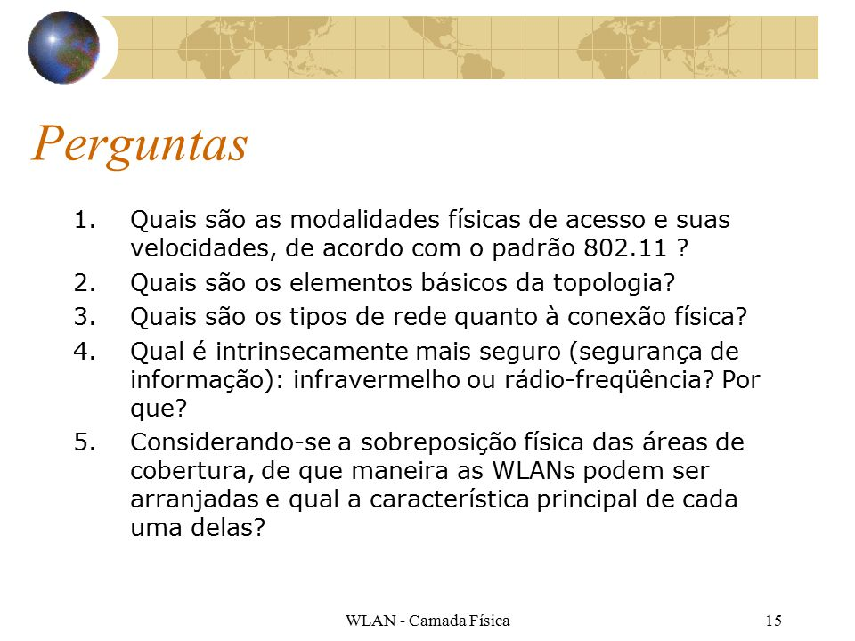 WLAN - Camada Física15 Perguntas 1.Quais são as modalidades físicas de acesso e suas velocidades, de acordo com o padrão 802.11 .