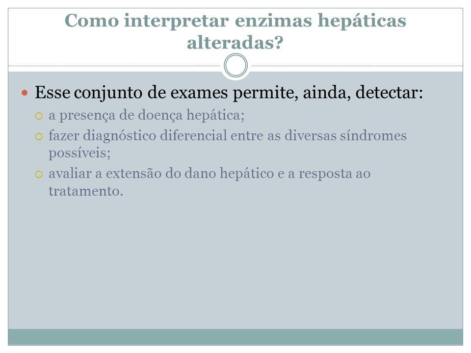 Como interpretar enzimas hepáticas alteradas? Esse conjunto de exames permite, ainda, detectar:  a presença de doença hepática;  fazer diagnóstico d