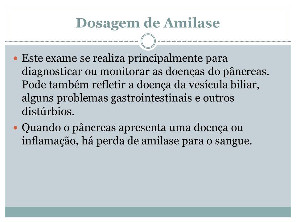 Dosagem de Amilase Este exame se realiza principalmente para diagnosticar ou monitorar as doenças do pâncreas.