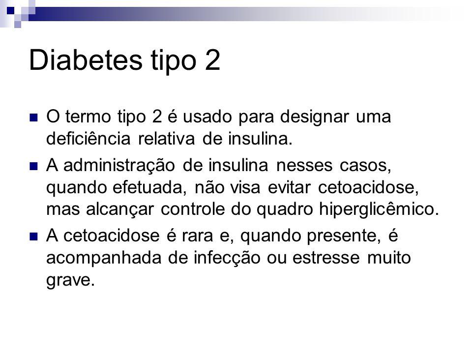 Diabetes tipo 2 O termo tipo 2 é usado para designar uma deficiência relativa de insulina. A administração de insulina nesses casos, quando efetuada,