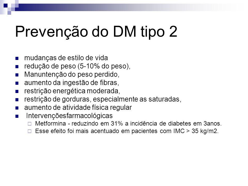 Prevenção do DM tipo 2 mudanças de estilo de vida redução de peso (5-10% do peso), Manuntenção do peso perdido, aumento da ingestão de fibras, restriç