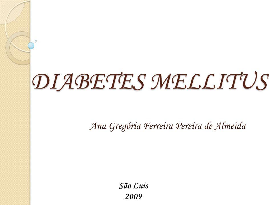 DIABETES MELLITUS Ana Gregória Ferreira Pereira de Almeida São Luis 2009