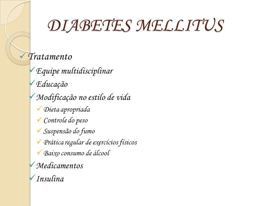 DIABETES MELLITUS Tratamento Equipe multidisciplinar Educação Modificação no estilo de vida Dieta apropriada Controle do peso Suspensão do fumo Prátic