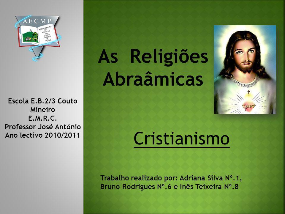 As Religiões Abraâmicas Cristianismo Escola E.B.2/3 Couto Mineiro E.M.R.C.