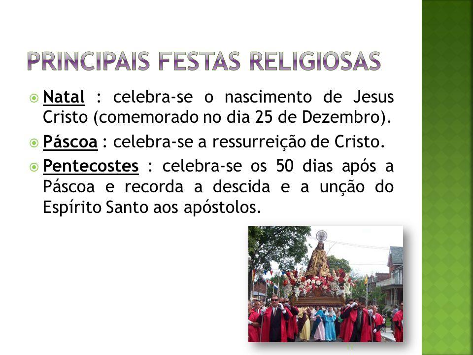  Natal : celebra-se o nascimento de Jesus Cristo (comemorado no dia 25 de Dezembro).