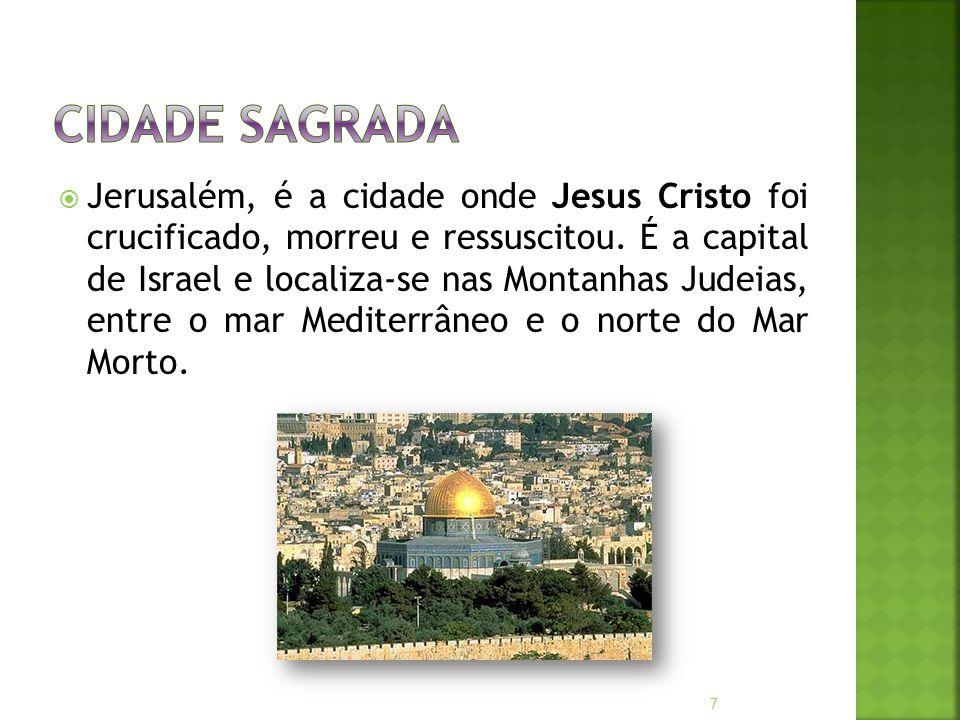  Jerusalém, é a cidade onde Jesus Cristo foi crucificado, morreu e ressuscitou.