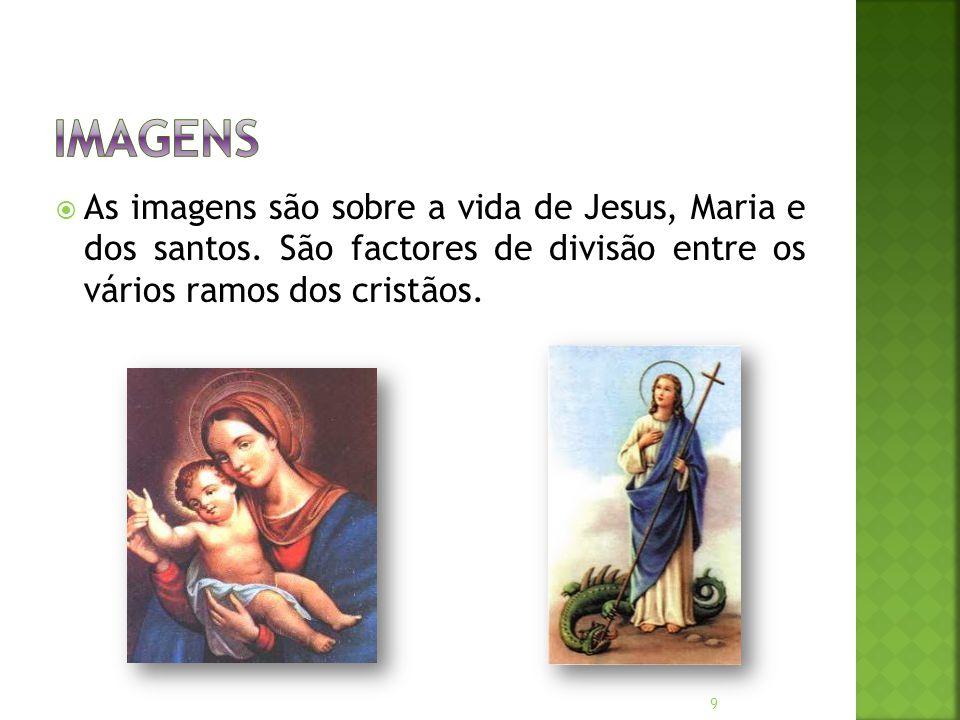  As imagens são sobre a vida de Jesus, Maria e dos santos.