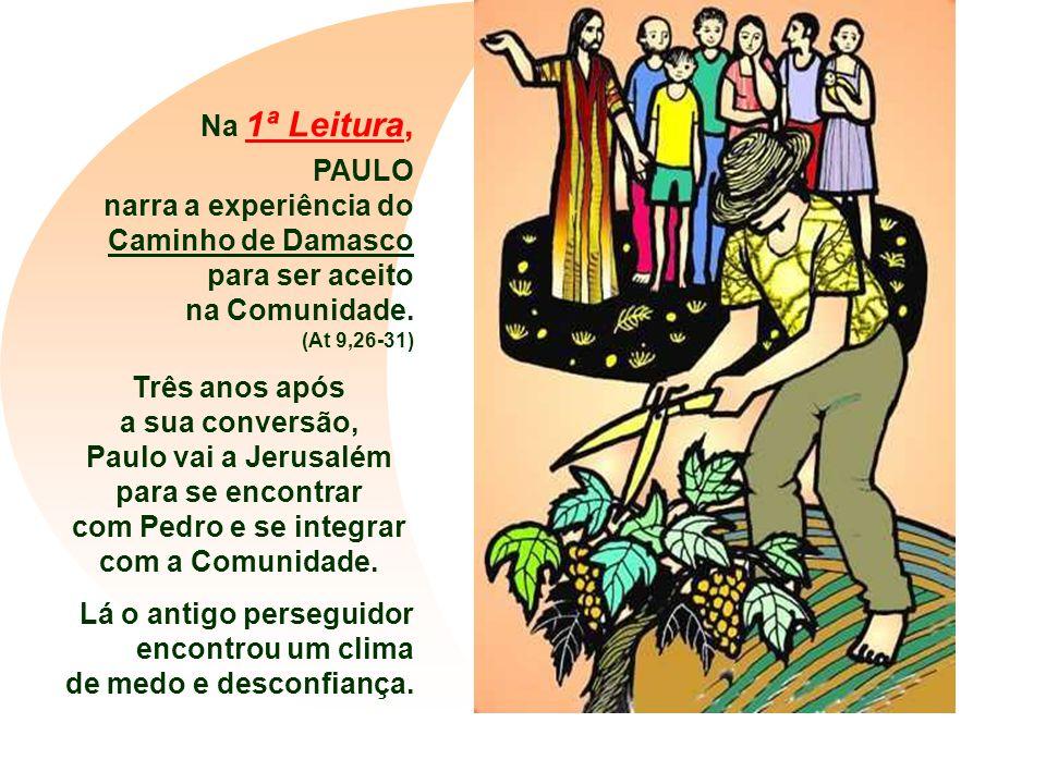 Na 1ª Leitura, PAULO narra a experiência do Caminho de Damasco para ser aceito na Comunidade.