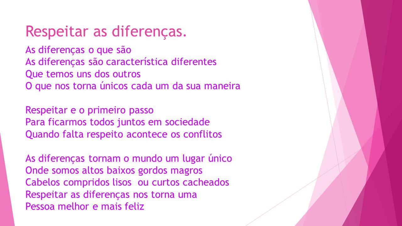 Respeitar as diferenças. As diferenças o que são As diferenças são característica diferentes Que temos uns dos outros O que nos torna únicos cada um d