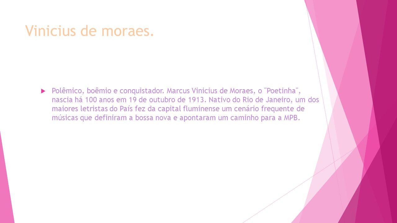 Vinicius de moraes.  Polêmico, boêmio e conquistador. Marcus Vinicius de Moraes, o
