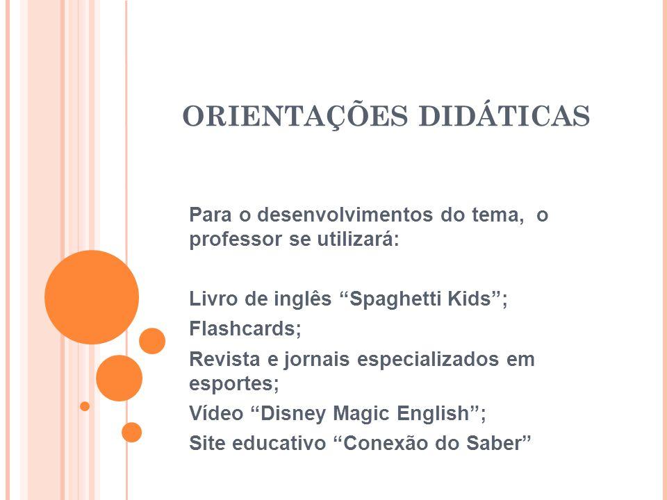 """ORIENTAÇÕES DIDÁTICAS Para o desenvolvimentos do tema, o professor se utilizará: Livro de inglês """"Spaghetti Kids""""; Flashcards; Revista e jornais espec"""