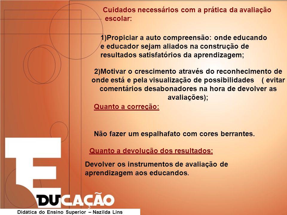Cuidados necessários com a prática da avaliação escolar: Quanto a correção: Não fazer um espalhafato com cores berrantes. Quanto a devolução dos resul