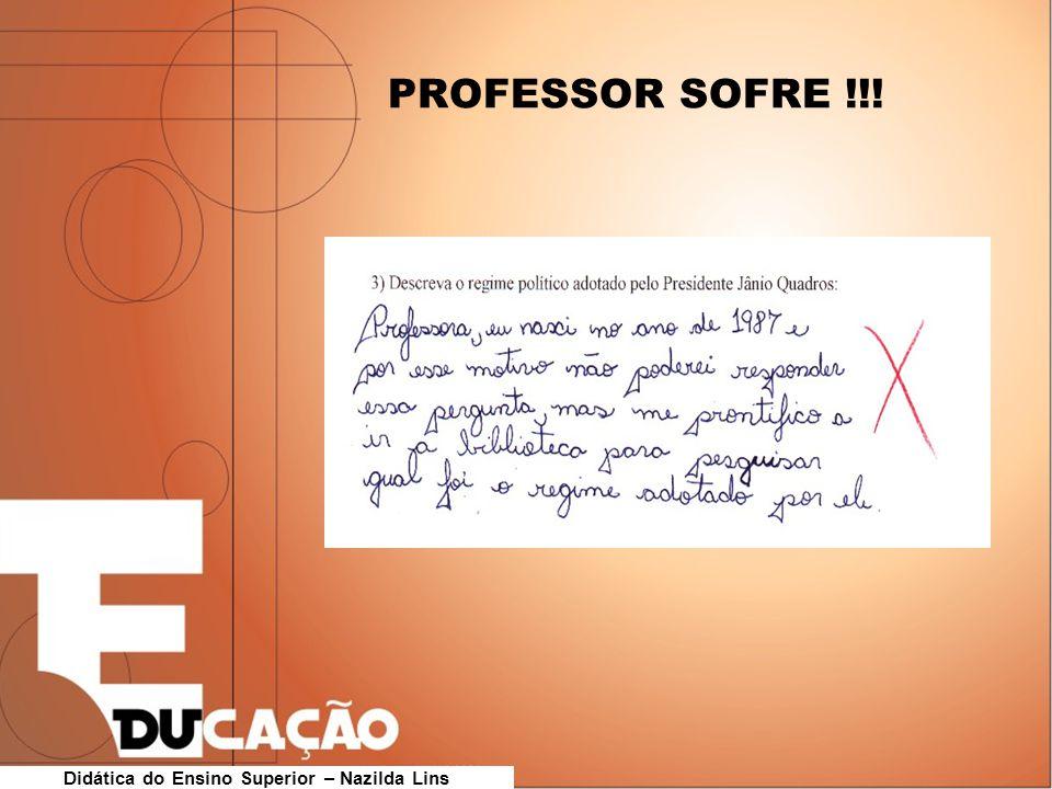 Didática do Ensino Superior – Nazilda Lins PROFESSOR SOFRE !!!