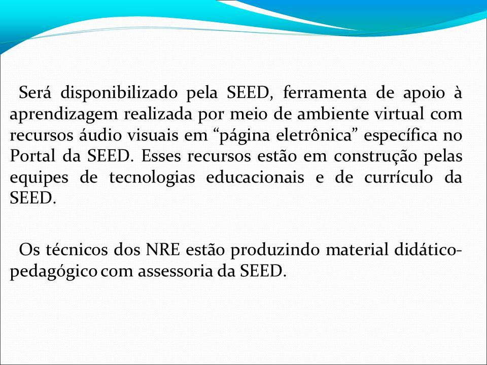 Será disponibilizado pela SEED, ferramenta de apoio à aprendizagem realizada por meio de ambiente virtual com recursos áudio visuais em página eletrônica específica no Portal da SEED.