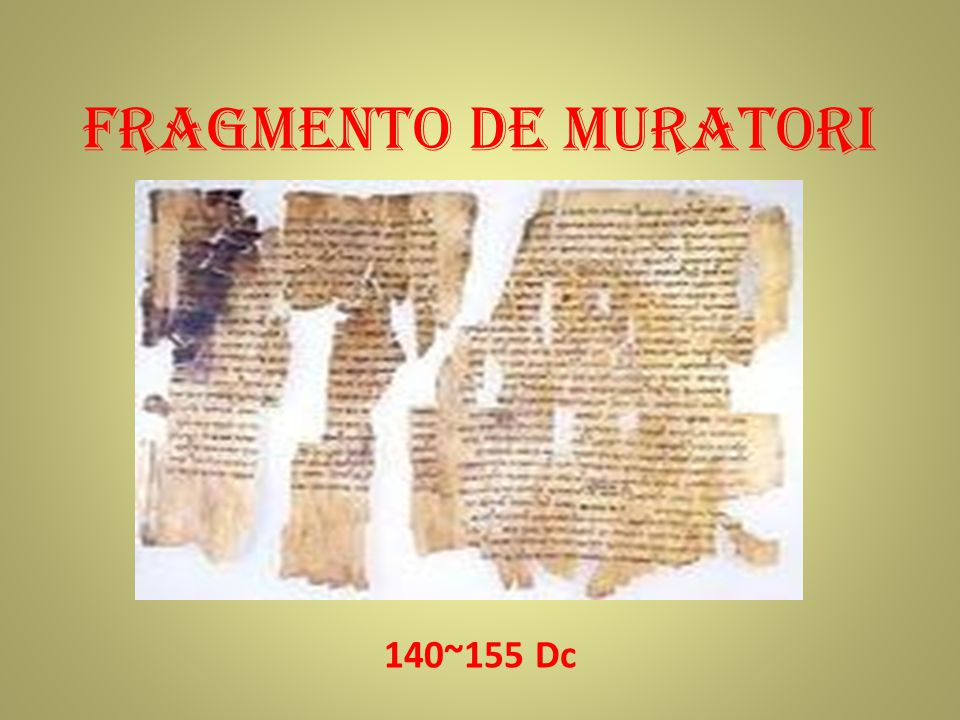Fragmento de Muratori A primeira lista de livros da Igreja primitiva que se tem notícia é o Fragmento de Muratori ou Cânon de Muratori .