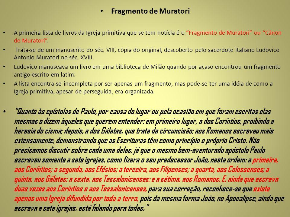 """Fragmento de Muratori A primeira lista de livros da Igreja primitiva que se tem notícia é o """"Fragmento de Muratori"""" ou """"Cânon de Muratori"""". Trata-se d"""