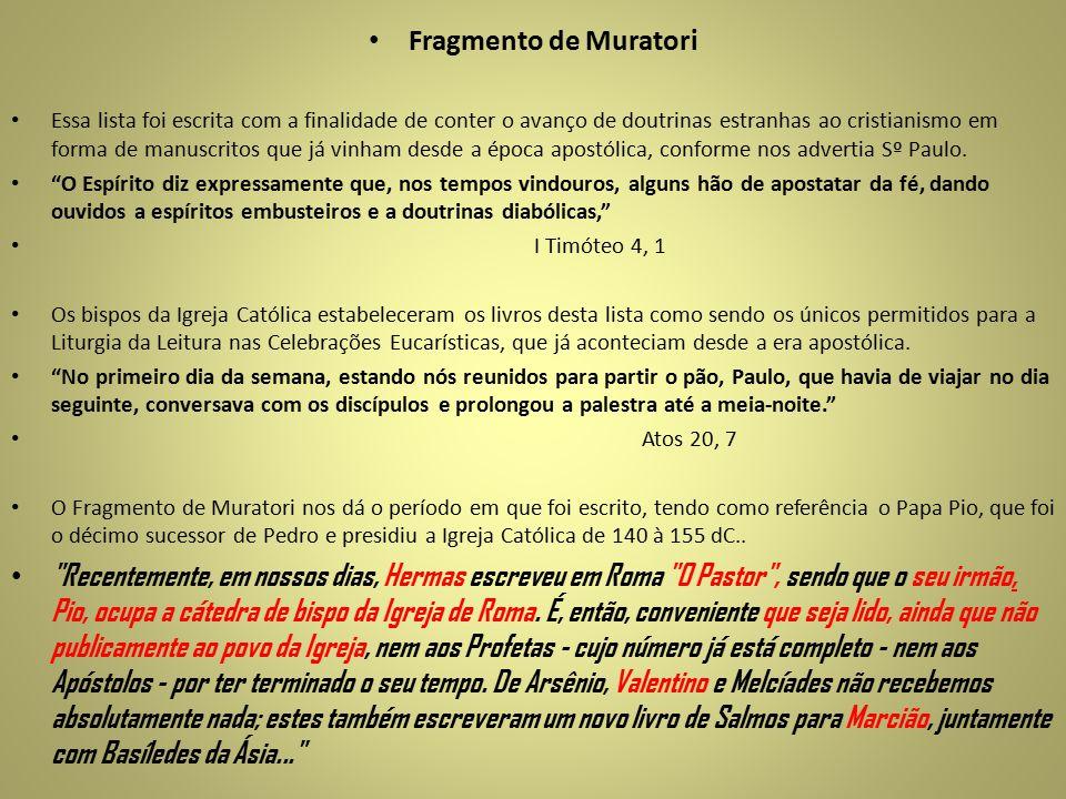 Fragmento de Muratori Essa lista foi escrita com a finalidade de conter o avanço de doutrinas estranhas ao cristianismo em forma de manuscritos que já vinham desde a época apostólica, conforme nos advertia Sº Paulo.