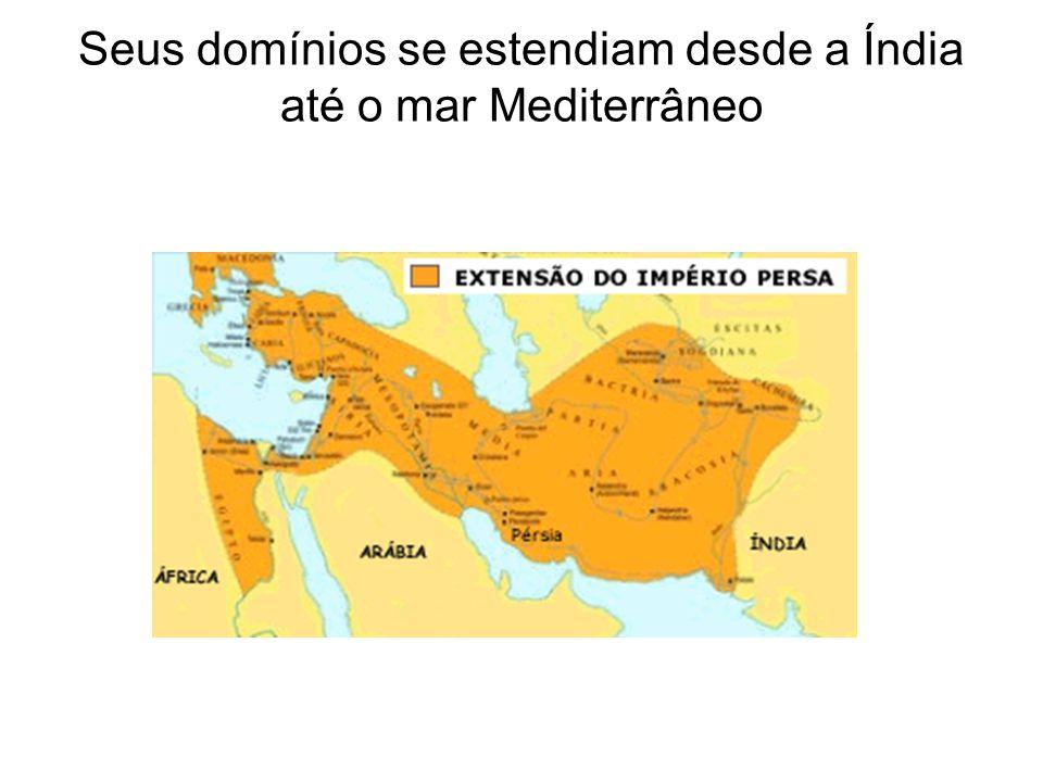 Seus domínios se estendiam desde a Índia até o mar Mediterrâneo