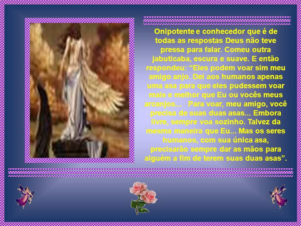 Deus na brandura dos gestos, respondeu ao seu anjo: Sim...