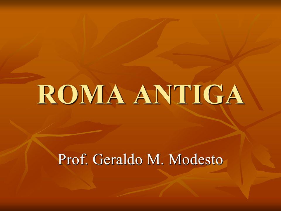 ROMA ANTIGA Prof. Geraldo M. Modesto