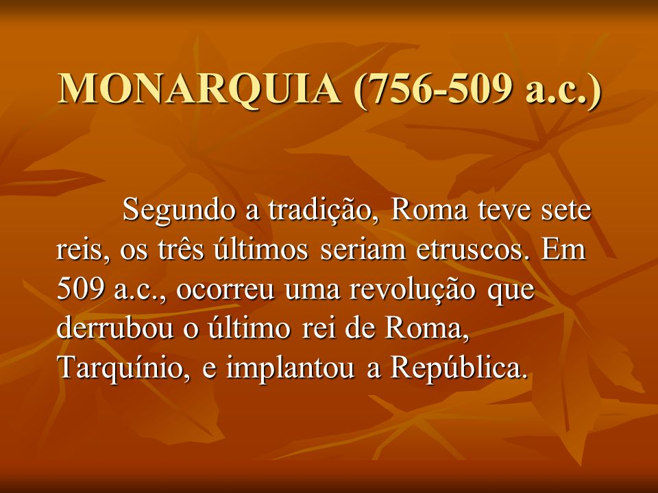 REPÚBLICA (509-27 a.c.) Período marcado por conflitos sociais internos (patrícios X plebeus) e pela expansão territorial com a formação do chamado império romano.