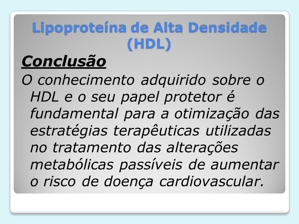 Lipoproteína de Alta Densidade (HDL) Conclusão O conhecimento adquirido sobre o HDL e o seu papel protetor é fundamental para a otimização das estraté