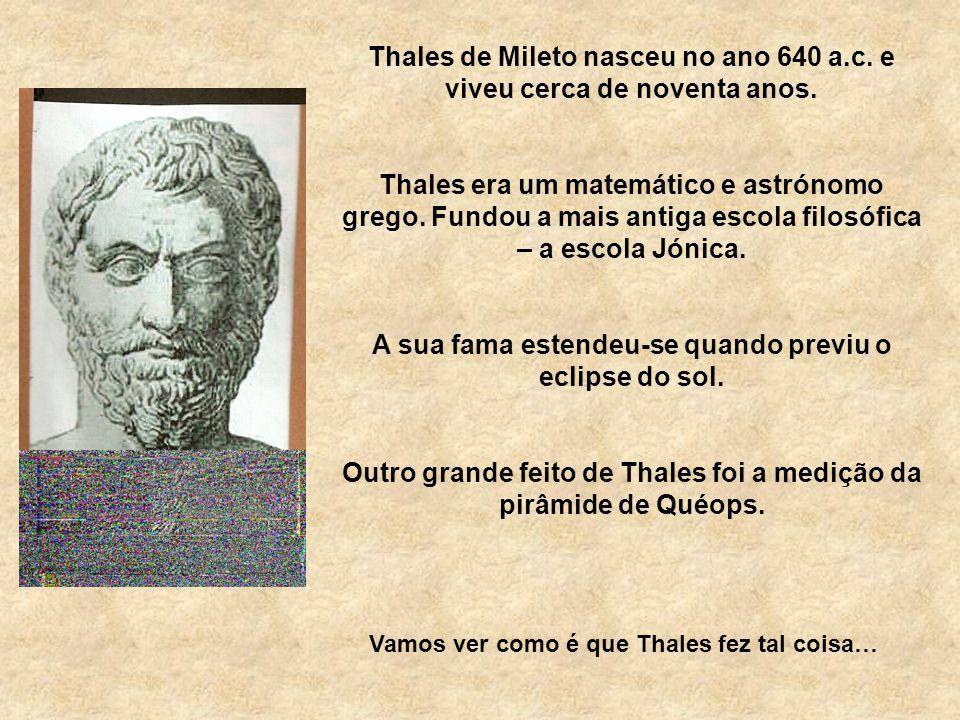 Thales de Mileto nasceu no ano 640 a.c.e viveu cerca de noventa anos.