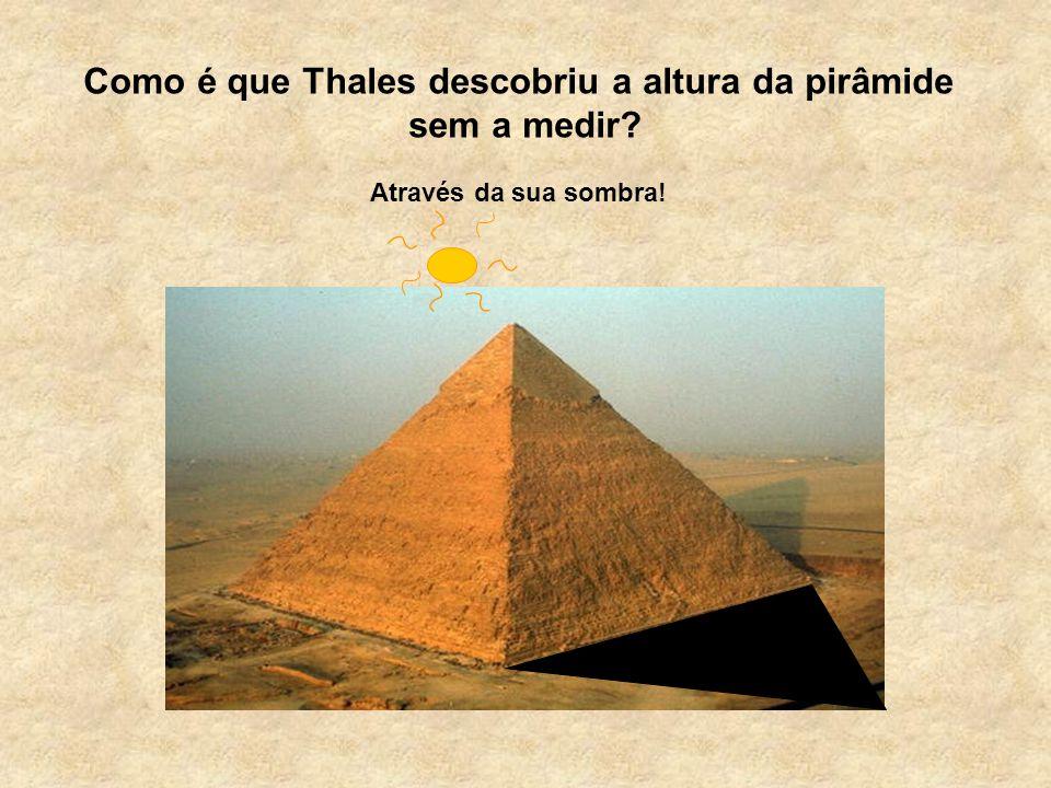 Através da sua sombra! Como é que Thales descobriu a altura da pirâmide sem a medir?